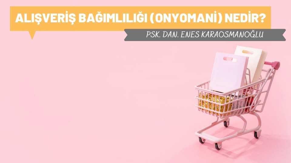 Alışveriş Bağımlılığı (Onyomani) Nedir?