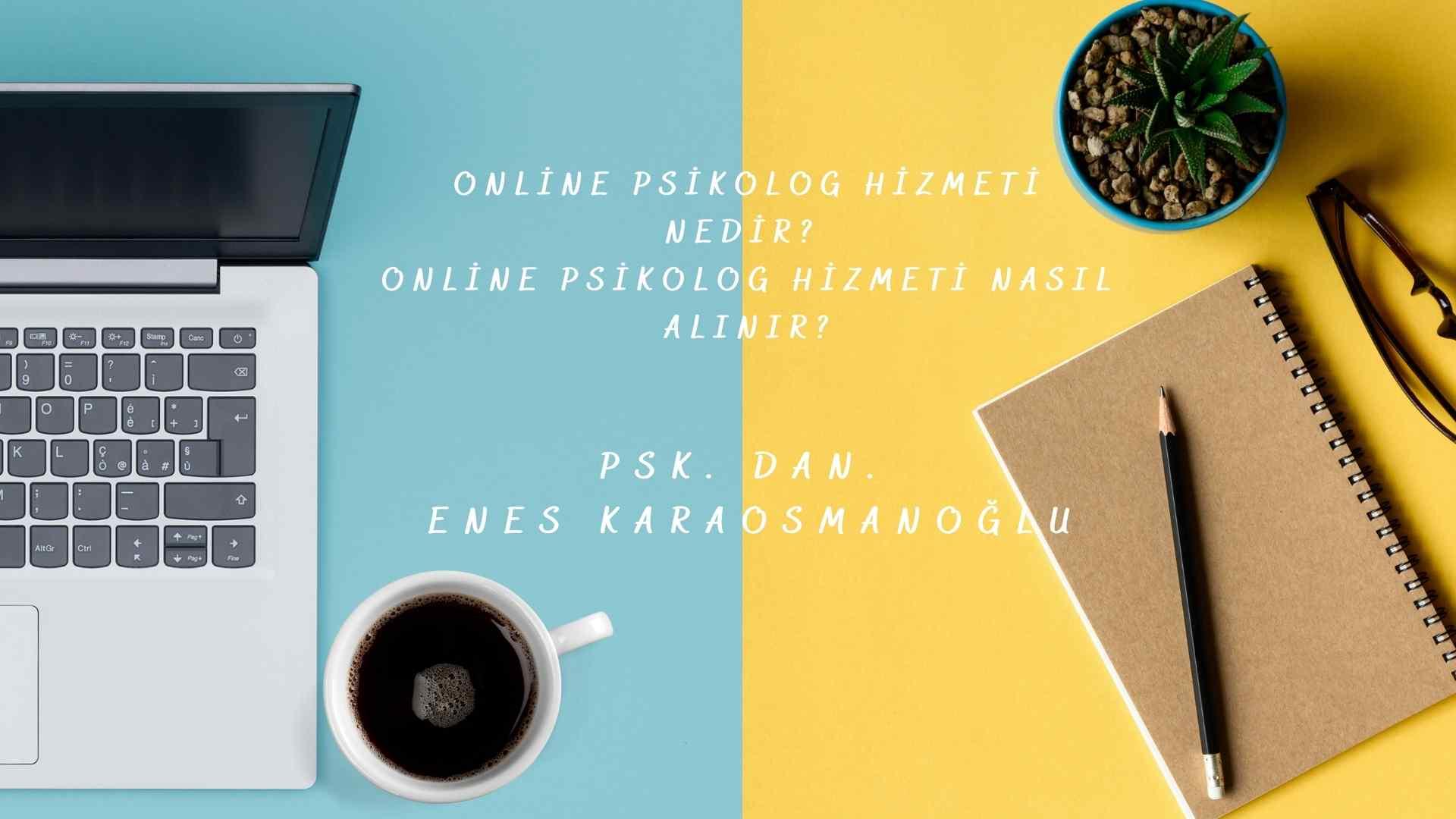Online Psikolog Hizmeti Nedir? Online Psikolog Hizmeti Nasıl Alınır?